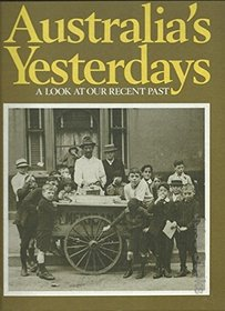 Australia's Yesterdays - A Look At Our Recent Past