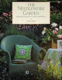 The Needlework Garden: Inspiring Designs for Creative Embroidery
