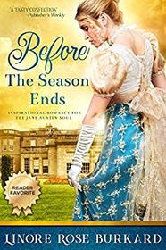 Before the Season Ends: A Regency Romance (The Regency Trilogy) (Volume 1)