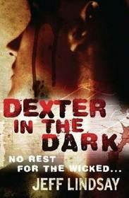 Dexter in the Dark (Dexter, Bk 3)
