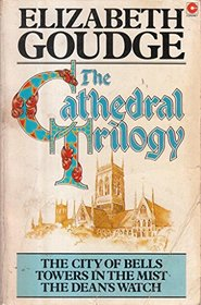 The Cathedral Trilogy: A City of Bells. Towers in the Mist. The Dean's Watch