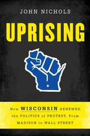 Uprising: How Wisconsin Renewed the Politics of Protest, from Madison to Wall Street