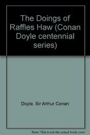 The Doings of Raffles Haw (Conan Doyle centennial series)