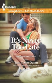 It's Never Too Late (Shelter Valley, Bk 13) (Harlequin Superromance, No 1853)