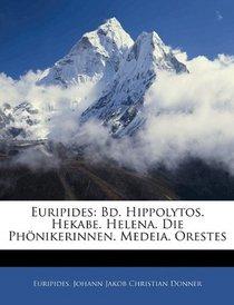 Euripides: Bd. Hippolytos. Hekabe. Helena. Die Phönikerinnen. Medeia. Orestes (German Edition)