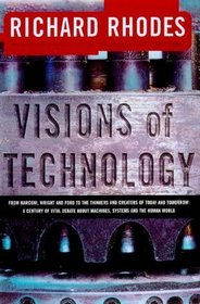VISIONS OF TECHNOLOGY : A Century Of Vital Debate About Machines Systems And The Human World (The Sloan Technology Series)