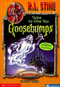 Tales to Give You Goosebumps: Ten Spooky Stories (Special Edition, No 1)