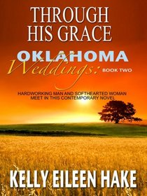 Through His Grace: Hardworking Man Meets Softhearted Woman in This Contemporary Novel (Thorndike Press Large Print Christian Fiction)