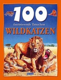 100 faszinierende Tatsachen. Wildkatzen