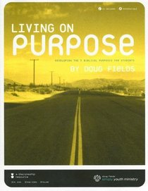 Living on Purpose: Developing the 5 Biblical Purposes for Students [With CDROM]