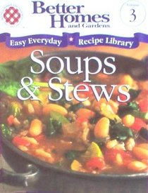 Soups and Stews (Easy Everyday Recipe Library, Vol. 3)