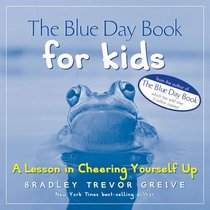 The Blue Day Book for Kids : A Lesson in Cheering Yourself Up