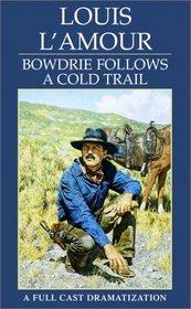 Bowdrie Follows a Cold Trail (Louis L'Amour)