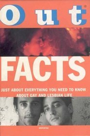 Out Facts : Just About Everything You Need to Know About Gay and Lesbian Life