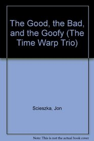 The Good, The Bad, And The Goofy (Time Warp Trio)