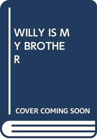 Willy Is My Brother