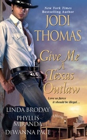 Give Me a Texas Outlaw: The Outlaw / Trouble in Petticoats / Texas Flame / Most Wanted