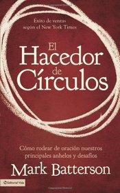 El hacedor de c�rculos: C�mo rodear de oraci�n nuestros principales anhelos y desaf�os (Spanish Edition)