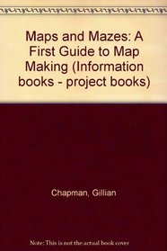 Maps and Mazes: A First Guide to Map Making (Information books - project books)