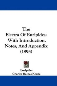 The Electra Of Euripides: With Introduction, Notes, And Appendix (1893)