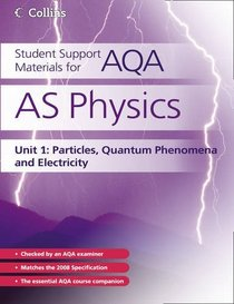 AS Physics Unit 1: Unit 1: Particles, Quantum Phenomena and Electricity (Student Support Materials for AQA)