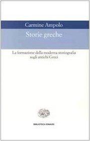 Storie greche: La formazione della moderna storiografia sugli antichi Greci (Biblioteca Einaudi) (Italian Edition)