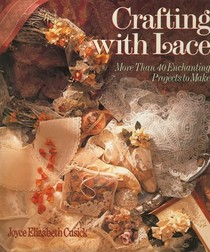 Crafting With Lace: More Than 40 Enchanting Projects to Make