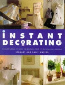 Instant Decorating: Innovative Interiors With Impact - 100 Sensational Effects That You Can Achieve in a Weekend