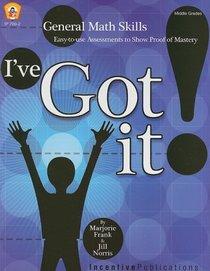 I've Got It!: General Math Skills, Easy-to-use Assessments to Show Proof of Mastery (Middle Grades)