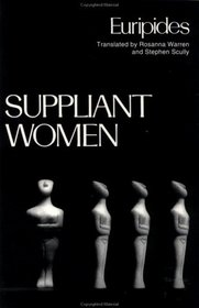 Suppliant Women (Greek Tragedy in New Translations)