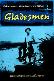 Gladesmen: Gator Hunters, Moonshiners, and Skiffers (The Florida History and Culture Series)