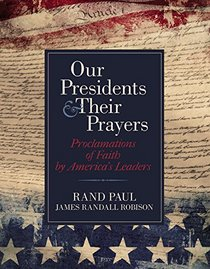 Our Presidents & Their Prayers: Proclamations of Faith by America's Leaders