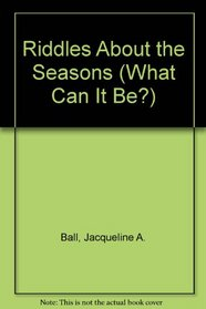 Riddles About the Seasons (What Can It Be?)