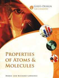 God's Design for Chemistry: Properties of Atoms and Molecules (God's Design Series)