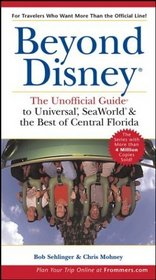 Beyond Disney: The Unofficial Guide to Universal, SeaWorld and the Best of Central Florida