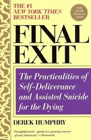 Final Exit (Third Edition) : The Practicalities of Self-Deliverance and Assisted Suicide for the Dying