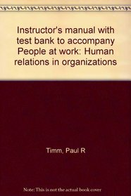 Instructor's manual with test bank to accompany People at work: Human relations in organizations