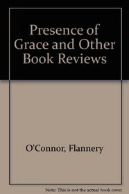 Presence of Grace and Other Book Reviews by Flannery O'Connor