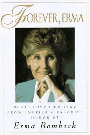 Forever, Erma : Best-Loved Writing From American's Favorite Humorist