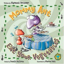 Bug's Eye View: Mommy Ant , Eat Your Vegatables!