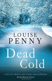 Dead Cold (Chief Inspector Gamache, Bk 2)