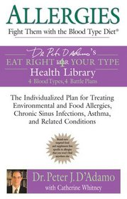 Allergies: Fight Them with the Blood Type Diet : The Individualized Plan for Treating Environmental and FoodAllergies, ChronicSinus Infections, Asthma and Related Conditionsions