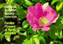 Familiar Flowers of North America: Eastern Region (The Audubon Society Pocket Guides)