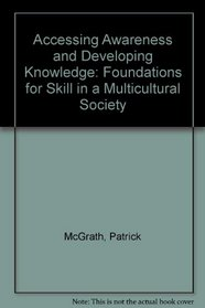 Accessing Awareness an Developing Knowledge Foundation for Skill in a Multicultural Society: Foundations for Skill in a Multicultural Society