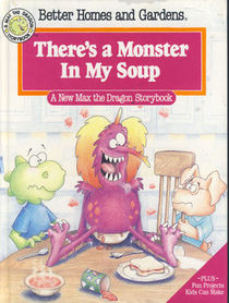 Better Homes and Gardens There's a Monster in My Soup (A Max the Dragon Storybook)