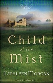 Child of the Mist (These Highland Hills, Bk 1)