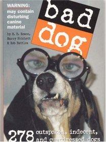 Bad Dog : 278 Outspoken, Indecent, and Overdressed Dogs