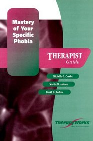 Mastery of Your Specific Phobia, Therapist Guide (Therapyworks)