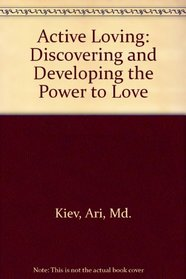 Active Loving: Discovering and Developing the Power to Love