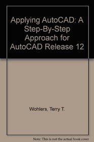 Applying AutoCAD: A Step-By-Step Approach for AutoCAD Release 12